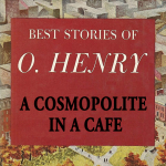 A Cosmopolite in a Cafe [by O. Henry] (Short Story)