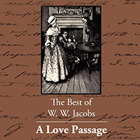 A Love Passage - by W. W. Jacobs - (Short Story) - گذرگاه عشق (اثر ویلیام ویمارک جیکوبز)