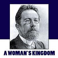 A Woman's Kingdom [by Anton Chekhov] (short story) - قلمرو زن (اثر آنتوان چخوف) داستان کوتاه