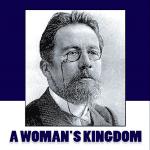 A Woman's Kingdom [by Anton Chekhov] (short story)- قلمرو زن اثر آنتوان چخوف