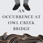 An Occurrence at Owl Creek Bridge [by Ambrose Bierce] (short story)