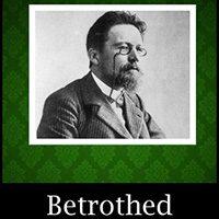 Betrothed [by Anton Chekhov] (short story) - نامزد (اثر آنتوان چخوف) - داستان کوتاه