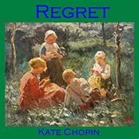 Regret [by Kate Chopin] (short story) - پشیمانی [توسط کیت شوپن] (داستان کوتاه)